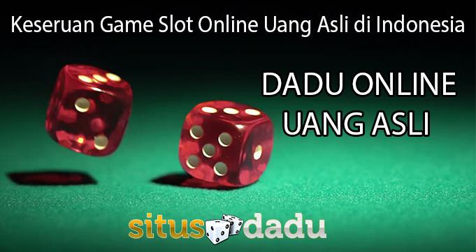 Keseruan Game Slot Online Uang Asli di Indonesia