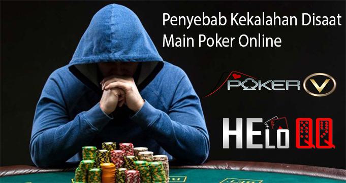 Penyebab Kekalahan Disaat Main Poker Online