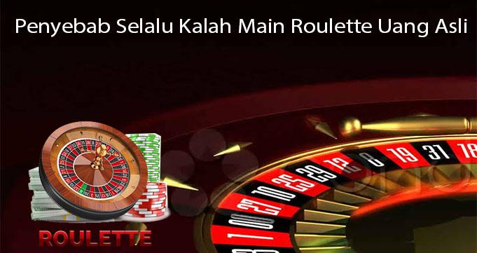 Penyebab Selalu Kalah Main Roulette Uang Asli