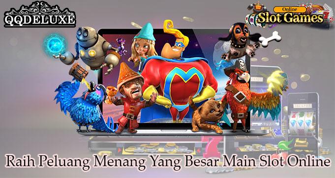 Raih Peluang Menang Yang Besar Main Slot Online