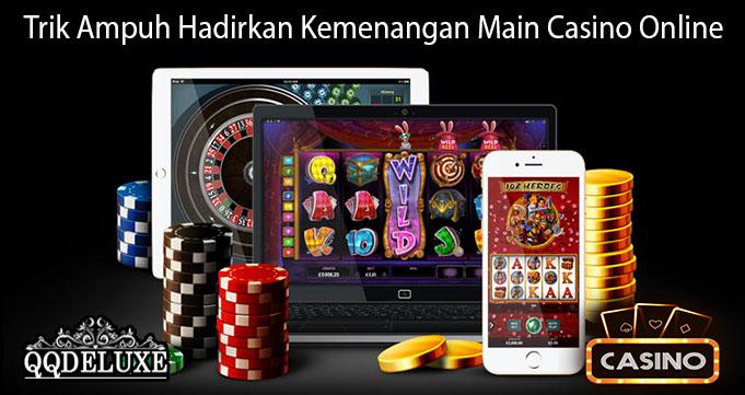 Trik Ampuh Hadirkan Kemenangan Main Casino Online